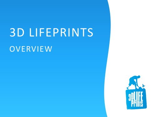 3D LIFEPRINTS OVERVIEW
