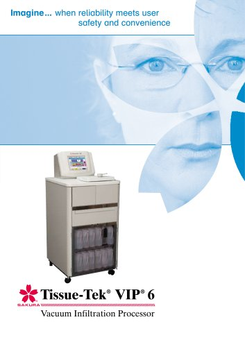 Imagine... when reliability meets user safety and convenience Tissue-Tek® VIP® 6