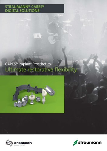 CARES® Implant Prosthetics Ultimate restorative flexibility.