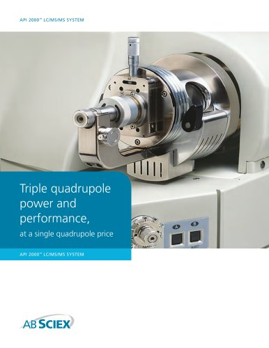 Brochure: API 2000 LC/MS/MS System: Triple quadrupole power and performance, at a single quadrupole price.